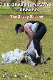 The Grass Is Always Greener: Book 3. The Sheep Shearer ebook by Angela Hope