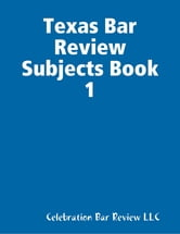 Texas Bar Review Subjects Book 1 ebook by Celebration Bar Review LLC