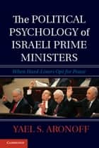 The Political Psychology of Israeli Prime Ministers ebook by Yael S. Aronoff