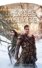Le Sang sur la lame - Les Épées de glace, T1 ebook by Olivier Gay