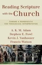 Reading Scripture with the Church ebook by A. K. M. Adam,Stephen Fowl,Kevin J. Vanhoozer