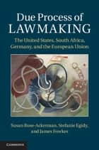 Due Process of Lawmaking - The United States, South Africa, Germany, and the European Union ebook by Susan Rose-Ackerman, Stefanie Egidy, James Fowkes