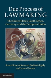 Due Process of Lawmaking - The United States, South Africa, Germany, and the European Union ebook by Susan Rose-Ackerman,Stefanie Egidy,James Fowkes