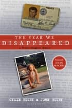 The Year We Disappeared - A Father - Daughter Memoir ebook by Cylin Busby, John Busby