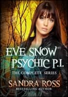 Eve Snow Psychic P.I. Series : The Complete Book ebook by Sandra Ross
