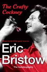Eric Bristow: The Autobiography - The Crafty Cockney ebook by Eric Bristow