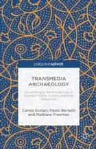 Transmedia Archaeology - Storytelling in the Borderlines of Science Fiction, Comics and Pulp Magazines ebook by C. Scolari, P. Bertetti, M. Freeman
