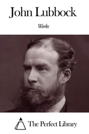 Works of John Lubbock ebook by John Lubbock