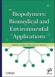 Biopolymers - Biomedical and Environmental Applications ebook by Susheel Kalia,Luc Avérous