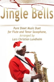 Jingle Bells Pure Sheet Music Duet for Flute and Tenor Saxophone, Arranged by Lars Christian Lundholm ebook by Pure Sheet Music
