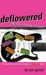 Deflowered - My Life in Pansy Division ebook by Jon Ginoli