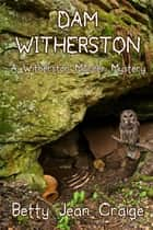 Dam Witherston - A Witherston Murder Mystery ebook by Betty Jean Craige