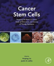 Cancer Stem Cells - Targeting the Roots of Cancer, Seeds of Metastasis, and Sources of Therapy Resistance ebook by Huiping Liu,Justin Durla Lathia