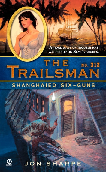 The Trailsman #312 - Shanghaied Six-Guns ebook by Jon Sharpe