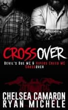 Crossover - Devil's Due MC and Vipers Creed MC Prequel ebook by Chelsea Camaron, Ryan Michele