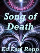 Song of Death ebook by Ed Earl Repp