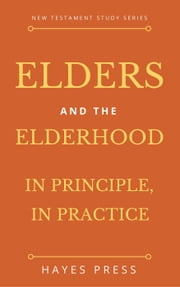 Elders and the Elderhood: In Principle, In Practice ebook by Hayes Press