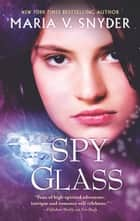 Spy Glass ebook by Maria V. Snyder