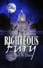 Righteous Fury ebook by Michael W. Davis