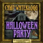 The Camp Waterlogg Halloween Party audiobook by Joe Bevilacqua, Lorie Kellogg