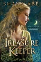 The Treasure Keeper - A Novel ebook by Shana Abé
