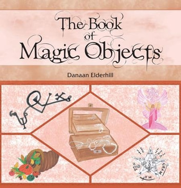The Book of Magic Objects ebook by Danaan Elderhill