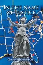 In the Name of Justice ebook by Garry Johnson