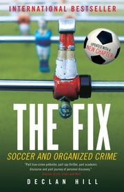The Fix - Soccer and Organized Crime ebook by Declan Hill