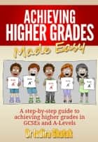 Achieving Higher Grades Made Easy ebook by Indira Ghatak