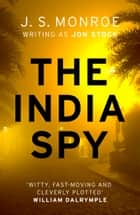The India Spy - An electrifying spy thriller set in India from international bestseller J.S. Monroe eBook by J.S. Monroe