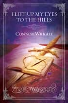 I Lift Up My Eyes to the Hills ebook by Connor Wright