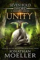 Sevenfold Sword: Unity ebook by Jonathan Moeller