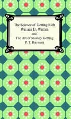 The Science of Getting Rich and The Art of Money Getting ebook by Wallace D., P. T. Wattles, Barnum