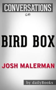 Bird Box: A Novel By Josh Malerman | Conversation Starters ebook by dailyBooks
