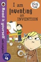 Charlie and Lola: I am Inventing an Invention - Read it yourself with Ladybird - Level 4 ebook by Lauren Child