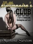Billionaire's Club (A Tale of Submission, Redemption & Love) ebook by Marlene Sexton