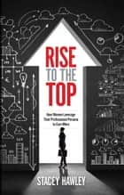 Rise to the Top ebook by Stacey Hawley