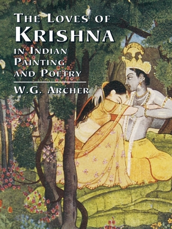 The Loves of Krishna in Indian Painting and Poetry ebook by W. G. Archer
