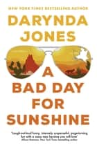 A Bad Day for Sunshine - 'A great day for the rest of us' Lee Child ebook by Darynda Jones