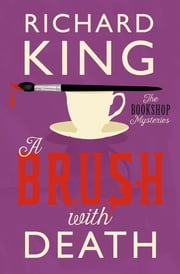 A Brush with Death - A Classic Murder Mystery ebook by Richard King