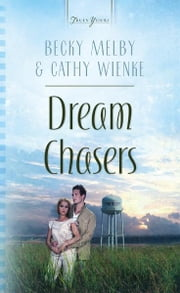 Dream Chasers ebook by Becky Melby,Cathy Wienke