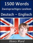 1500 Words - Zweisprachiges Lexikon Deutsch-Englisch ebook by Henry Ward, MP- Media Service Bayreuth