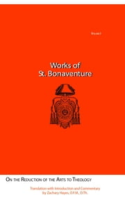 Works of St. Bonaventure - On the Reduction of the Arts to Theology ebook by Zachary Hayes