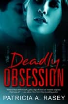 Deadly Obsession ebook by Patricia A. Rasey