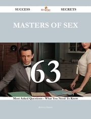 Masters of Sex 63 Success Secrets - 63 Most Asked Questions On Masters of Sex - What You Need To Know ebook by Rebecca Daniels