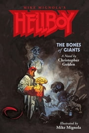 Hellboy: The Bones of Giants Illustrated Novel ebook by Christopher Golden, Various