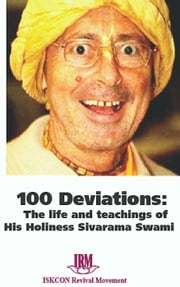 100 Deviations: The Life and Teachings of His Holiness Sivarama Swami ebook by ISKCON Revival Movement