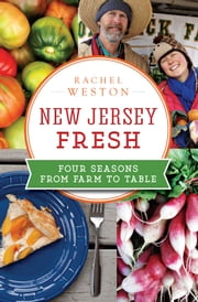 New Jersey Fresh - Four Seasons from Farm to Table ebook by Rachel Weston