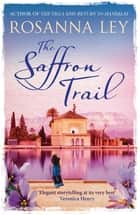 The Saffron Trail - Discover Marrakech in this perfect escapist read ebook by Rosanna Ley
