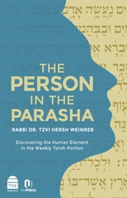 The Person in the Parasha - Discovering the Human element in the Weekly Torah Portion ebook by Weinreb, Rabbi Dr. Tzvi Hersh
